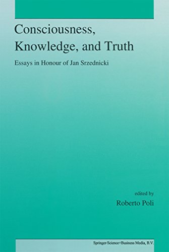 Consciousness, Knowledge, and Truth: Essays in Honour of Jan Srzednicki