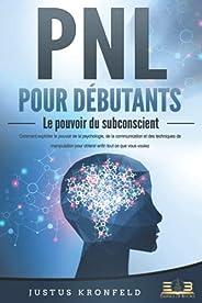 PNL POUR DÉBUTANTS - Le pouvoir du subconscient: Comment exploiter le pouvoir de la psychologie, de la communi