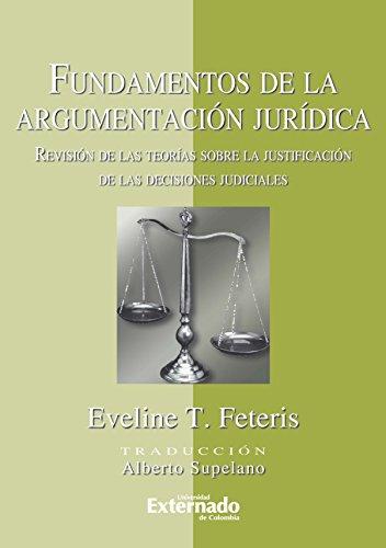 Fundamentos de la Argumentación Jurídica. Revisión  de las Teorías Sobre la Justificación de las decisiones judiciales por Feteris Eveline