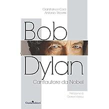 Bob Dylan: Cantautore da Nobel