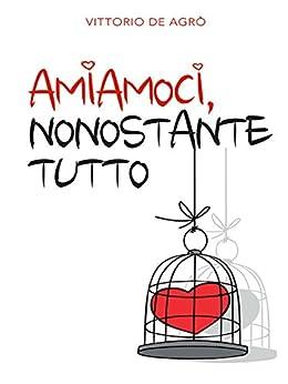 Amiamoci, nonostante tutto (Italian Edition) by [De Agrò, Vittorio]