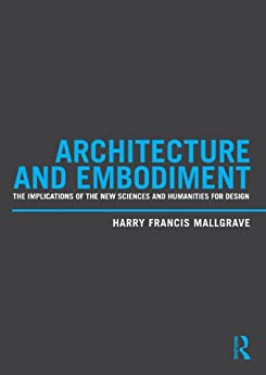 Architecture and Embodiment: The Implications of the New Sciences and Humanities for Design von [Mallgrave, Harry Francis]