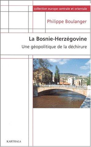 La Bosnie-Herzégovine. : Une géographie de la déchirure par Philippe Boulanger
