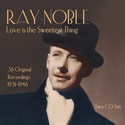 Ray Noble: Love Is the Sweetes...