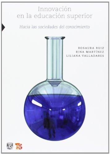 Innovación en la educación superior. Hacia las sociedades del conocimiento. (Ciencia, Tecnologia, Sociedad) (Spanish Edition) by Ruiz Rosaura Rina Martínez y Liliana Valladares (2010-04-26)