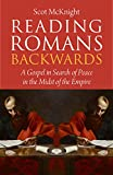Reading Romans Backwards: A Gospel in Search of Peace in the Midst of the Empire - Scot McKnight