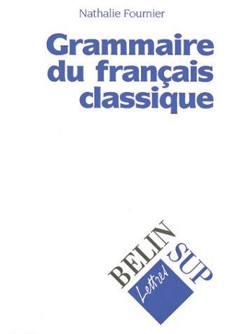 Grammaire du français classique par Nathalie Fournier