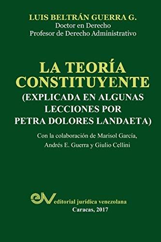 LA TEORÍA CONSTITUYENTE: (EXPLICADA EN ALGUNAS LECCIONES POR PETRA DOLORES LANDAETA)