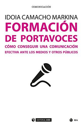 Formación de portavoces. Cómo conseguir una comunicación efectiva ante los medios y otros públicos (Manuales) par Idoia Camacho Markina
