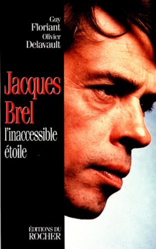 JACQUES BREL. L'inaccessible étoile