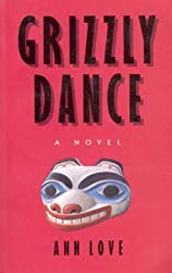 Title: Grizzly dance A novel