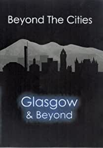 Beyond The Cities - Glasgow And Beyond [DVD]