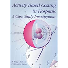Activity Based Costing in Hospitals: A Case Study Investigation