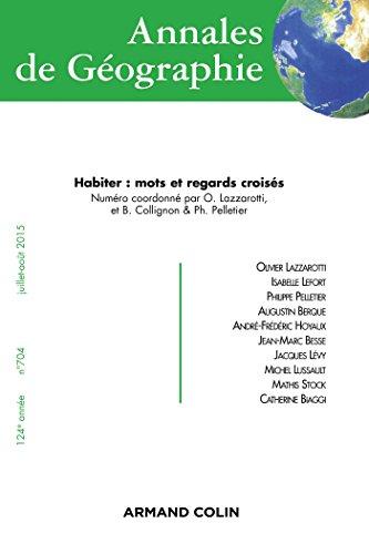 Annales de Géographie nº 704 (4/2015) Habiter : mots et regards croisés par Collectif