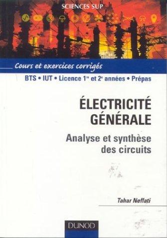 Electricité générale - Analyse et synthèse des circuits : Cours et exercices corrigés par Tahar Neffati