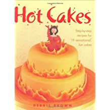 Hot Cakes: Step-By-Step Recipes for 19 Sensational, Fun Cakes