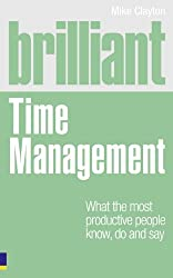Brilliant Time Management: What the Most Productive People Know, Do and Say (Brilliant Business)