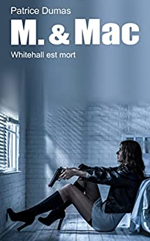 Whitehall est mort (M. & Mac t. 6) (French Edition) by [Dumas, Patrice]