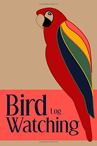 Log Bin (Bird watching log: Bird watching Log A journal to keep track of sightings & analyse species. A log to write birds' features and sounds, habits and ... - Ideal gift. (birds collection, Band 2))