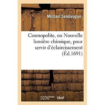 Cosmopolite, ou Nouvelle lumière chymique, pour servir d'éclaircissement aux trois principes: de la nature, exactement décrits dans les trois traités suivants...