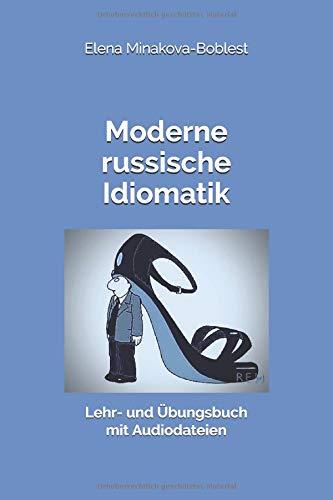 Moderne russische Idiomatik: Lehr- und Übungsbuch mit Audiodateien