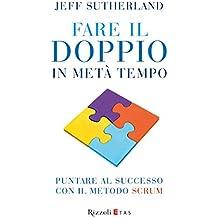 Fare il doppio in metà tempo: Puntare al successo con il metodo Scrum (Italian Edition)