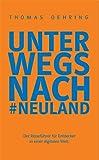 Unterwegs nach #Neuland: Der Reiseführer für Entdecker in einer digitalen Welt.
