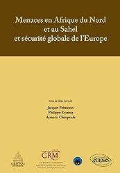 Menaces en Afrique du Nord et au Sahel et Sécurité Globale de l'Europe Actes de Colloque