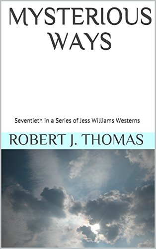 MYSTERIOUS WAYS: Seventieth in a Series of Jess Williams Westerns (A Jess Williams Western Book 70) par Robert J. Thomas