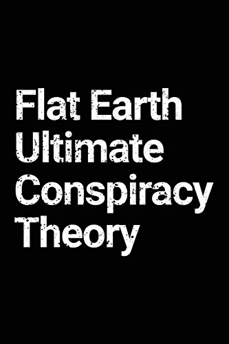 Flat Earth Ultimate Conspiracy Theory: Flat Earth Lined Notebook