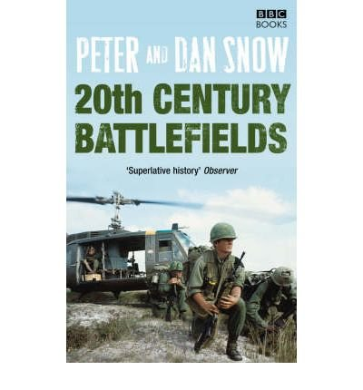 [(20th Century Battlefields)] [ By (author) Peter Snow, By (author) Dan Snow ] [October, 2008]