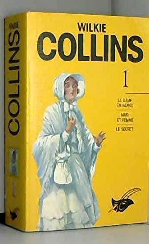 Wilkie Collins - Les Intégrales, Tome 1 : La Dame En Blanc/ Mari Et Femme/ Le Secret