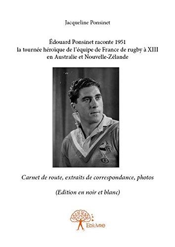 Edouard Ponsinet Raconte 1951 la Tournee Heroique de l'Equipe de France de Rugby a XIII en Australie (version noir et blanc) par Jacqueline Ponsinet