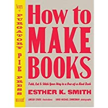 By Esther K Smith ; Lindsay Stadig ; David Michael Zimmerman ( Author ) [ How to Make Books: Fold, Cut & Stitch Your Way to a One-Of-A-Kind Book By Nov-2007 Hardcover