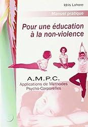 A.M.P.C. (les) - Applications de Methodes Psycho-Corporelles - pour une Education a la Non-Violence