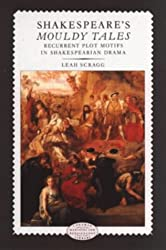 Shakespeare's Mouldy Tales: Recurrent Plot Motifs in Shakespearean Drama (Longman Medieval and Renaissance Library)