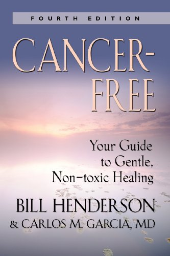 Cancer-Free: Your Guide to Gentle, Non-Toxic Healing (Fourth Edition): Your Guide to Gentle, Non-toxic Healing (Second Edition) por Bill Henderson