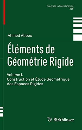 Éléments de Géométrie Rigide: Volume I. Construction et Étude Géométrique des Espaces Rigides (Progress in Mathematics t. 286)
