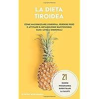 La dieta tiroidea  Come massimizzare l  39 energia  perdere peso e attivare il metabolismo mantenendo sani i livelli ormonali