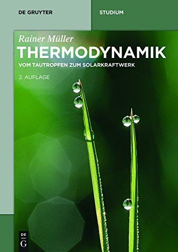 Thermodynamik: Vom Tautropfen zum Solarkraftwerk (De Gruyter Studium)