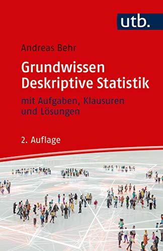 Grundwissen Deskriptive Statistik: mit Aufgaben, Klausuren und Lösungen