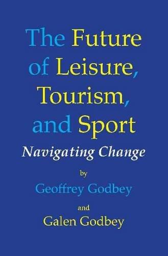 Future of Leisure, Tourism & Sport: Navigating Change por Geoffrey Godbey