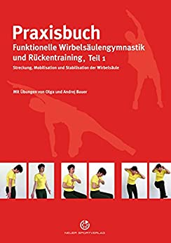 Praxisbuch funktionelle Wirbelsäulengymnastik und Rückentraining: Teil 1: Mobilisation, Streckung und Stabilisation der Wirbelsäule