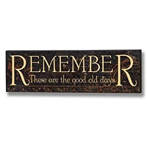 REMEMBER THESE ARE THE GOOD OLD DAYS Vintage Distressed Wooden Wall Plaque