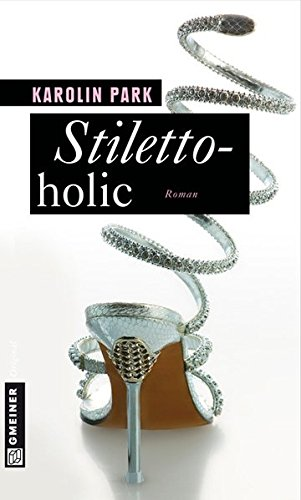 Stilettoholic: Ein frecher Fashionroman (Frauenromane im GMEINER-Verlag)