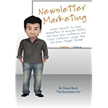 Newsletter Marketing: Insider Secrets to Using Newsletters to Increase Profits, Get More New Customers, and Keep Customers Longer than You Ever Thought Possible by Shaun Buck (2013-04-17)
