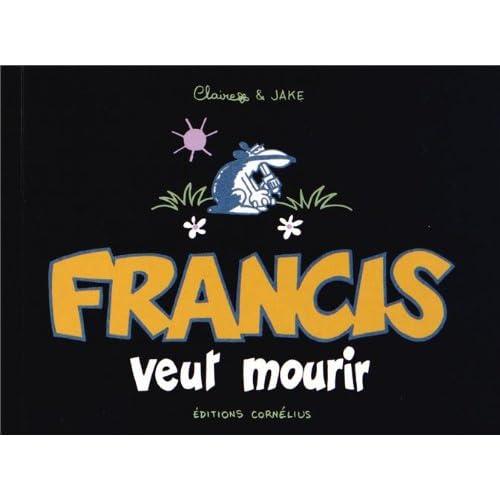 Francis veut mourir