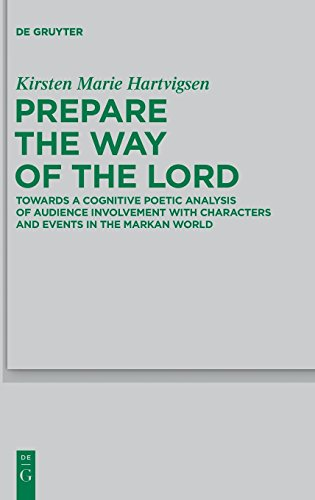 Prepare the Way of the Lord: Towards a Cognitive Poetic Analysis of Audience Involvement with Characters and Events in the Markan World (Beihefte zur ... die neutestamentliche Wissenschaft, Band 180) (Religion Der Kulturelle Das Gedächtnis)
