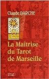 La Maîtrise du Tarot de Marseille de Claude Darche ( 7 mai 2003 )