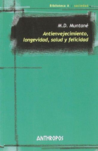 Antienvejecimiento, Longevidad, Salud Y Felicidad (Biblioteca A) por M. D. Muntane